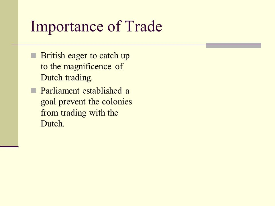 Acts of Parliament: Navigation Act (I) 1660 All goods shipped into British territory had to be carried in ships of British manufacture with British masters and crews that were 75% British.