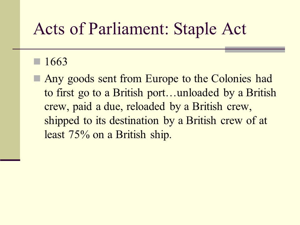 Acts of Parliament: Plantation Duty Act 1663 Enumerated goods were subject to an immediate duty at its point of departure.
