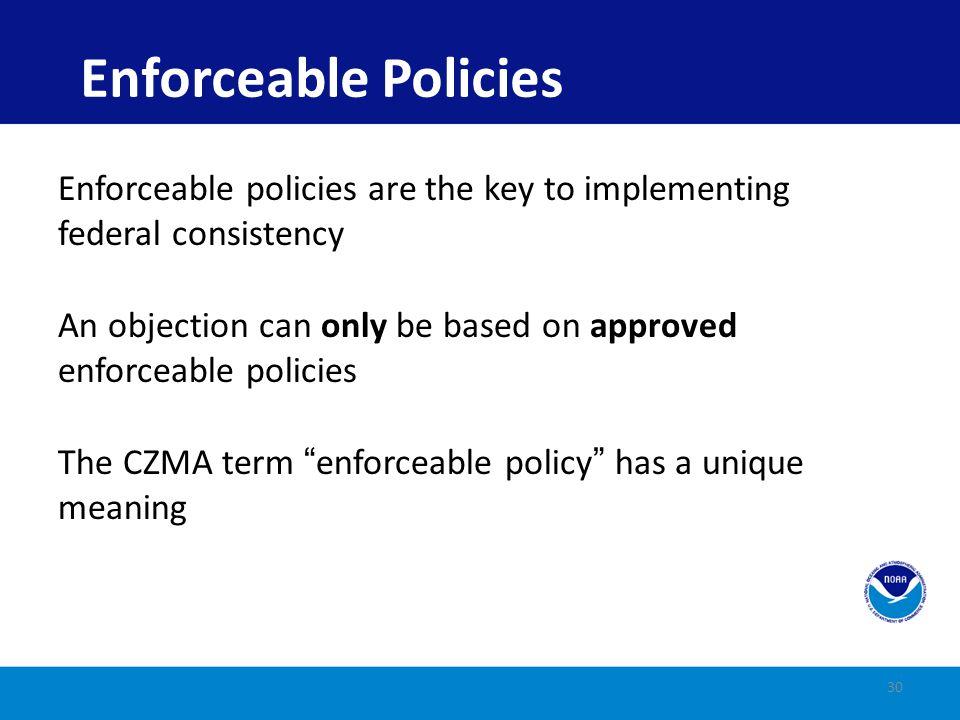 Enforceable policies must: 1.