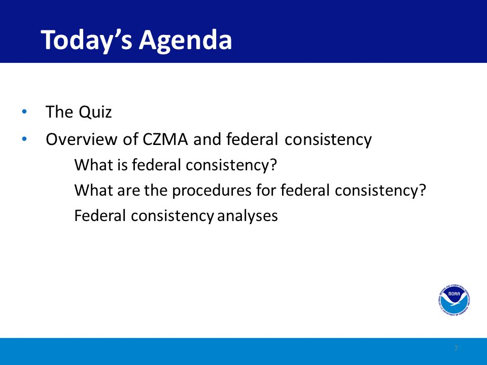 8 Don't be intimidated by the seeming complexity of federal consistency Words and phrases may have a unique meaning within the context of the CZMA.