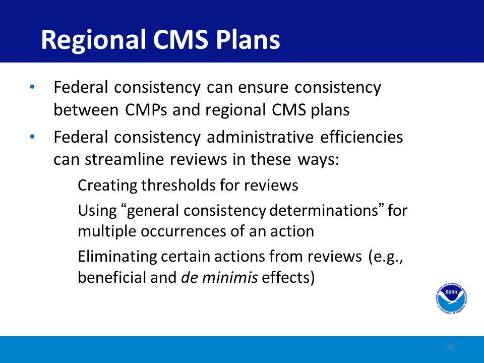 Note: Regional CMS plans do not change the interstate consistency review process However, states may find no need to review a federal action in another state because it is compatible with the regional CMS plan Regional CMS Plans 88