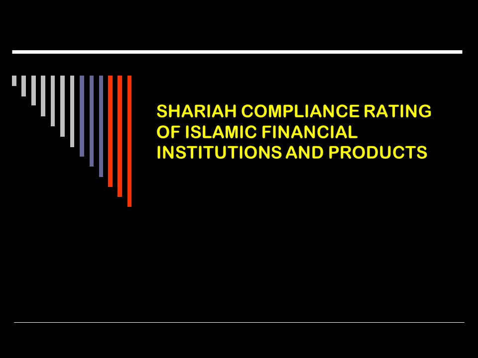 SHARIAH COMPLIANCE RATING OF ISLAMIC FINANCIAL INSTITUTIONS AND PRODUCTS
