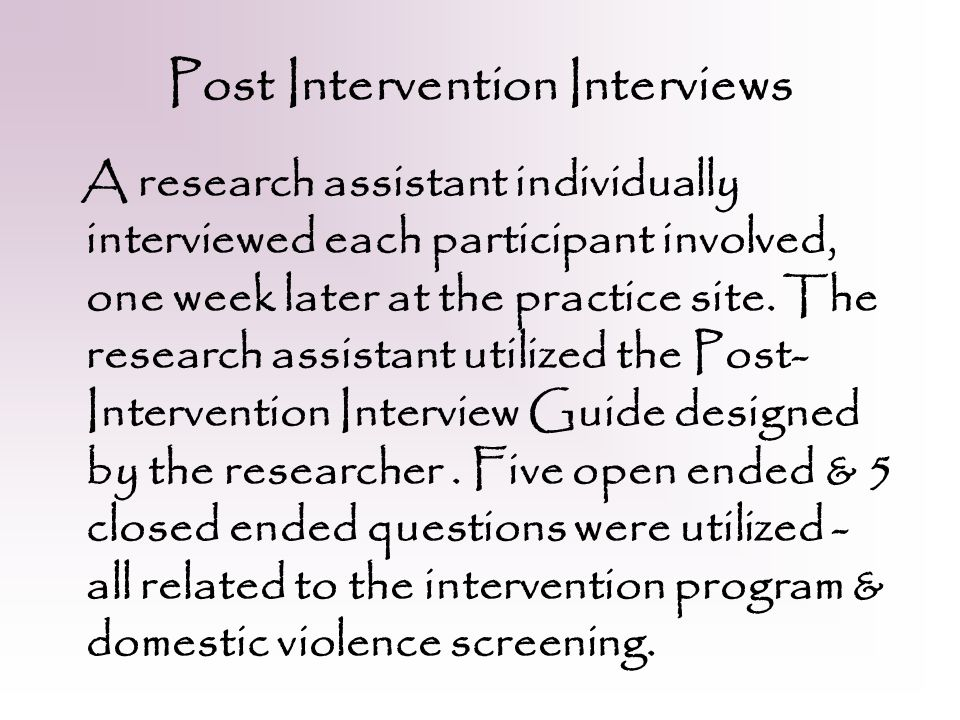 Post Intervention Interviews A research assistant individually interviewed each participant involved, one week later at the practice site.