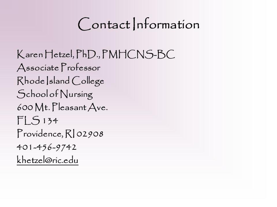 Contact Information Karen Hetzel, PhD., PMHCNS-BC Associate Professor Rhode Island College School of Nursing 600 Mt.