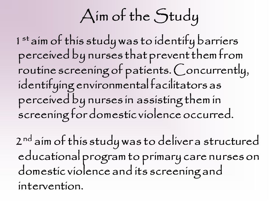 Aim of the Study 1 st aim of this study was to identify barriers perceived by nurses that prevent them from routine screening of patients.