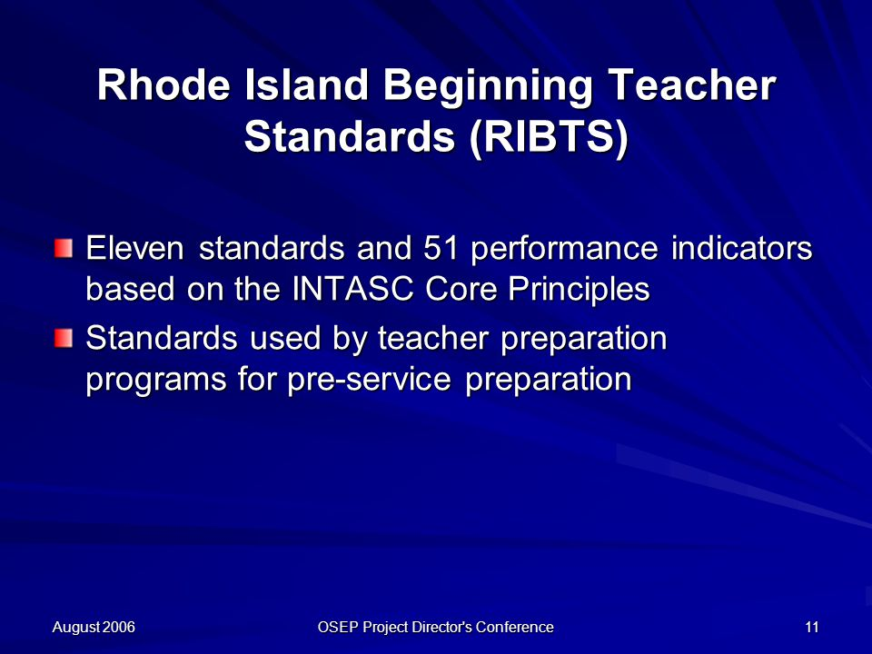 August 2006 OSEP Project Director's Conference 11 Rhode Island Beginning Teacher Standards (RIBTS) Eleven standards and 51 performance indicators base