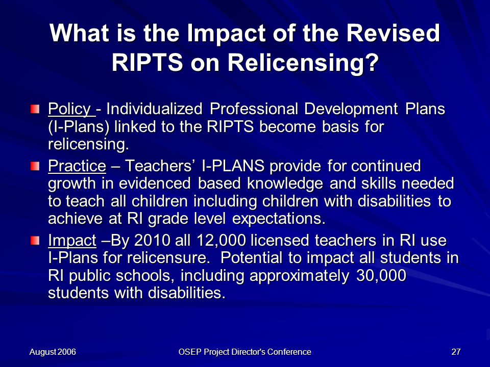 August 2006 OSEP Project Director s Conference 27 What is the Impact of the Revised RIPTS on Relicensing.