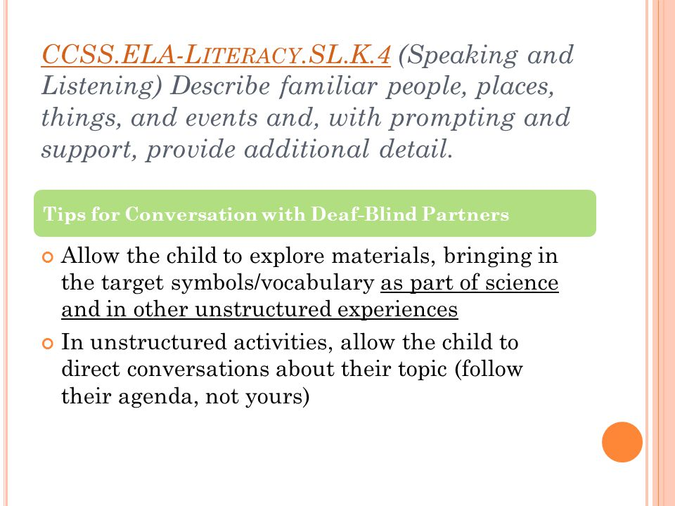 CCSS.ELA-L ITERACY.SL.K.4CCSS.ELA-L ITERACY.SL.K.4 (Speaking and Listening) Describe familiar people, places, things, and events and, with prompting and support, provide additional detail.