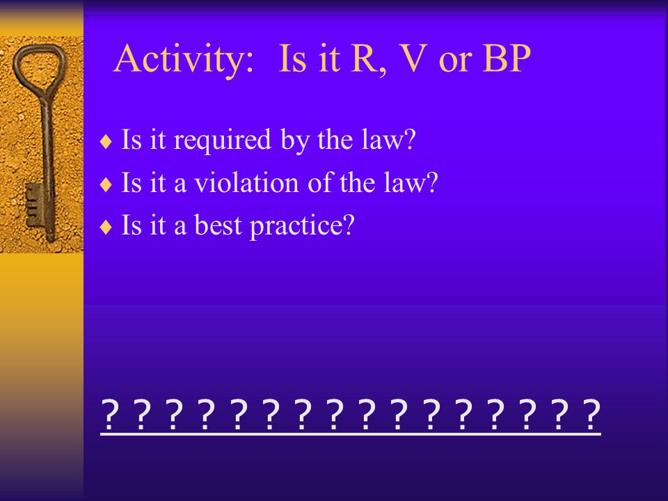 Activity: Is it R, V or BP  Is it required by the law.