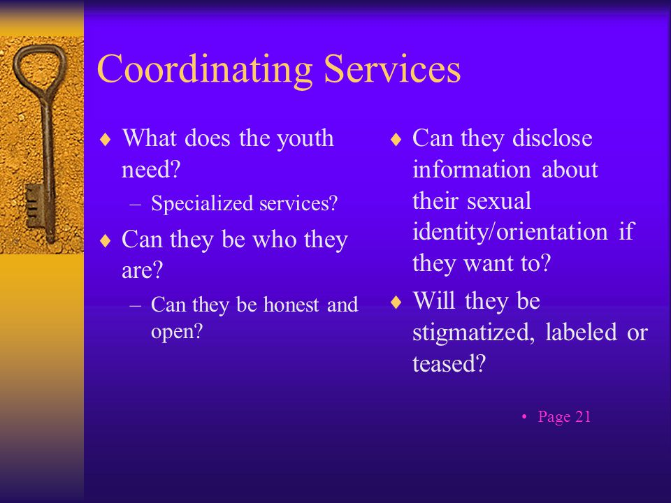 Coordinating Services  What does the youth need. –Specialized services.