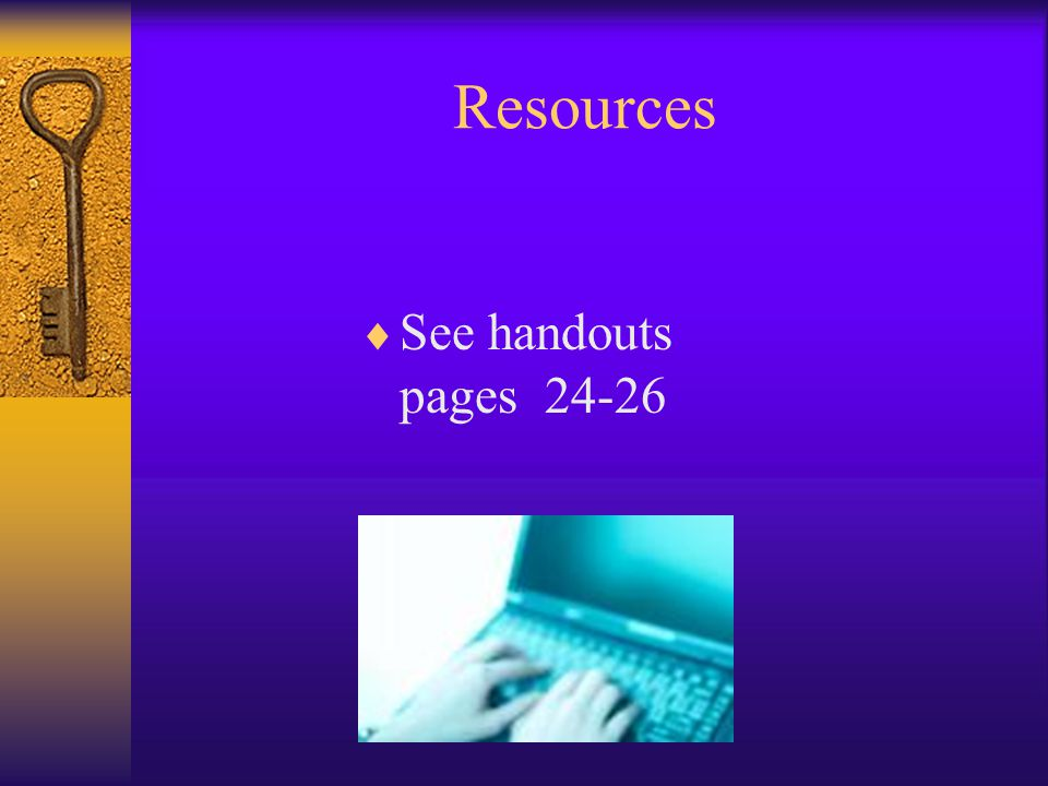 Resources  See handouts pages 24-26