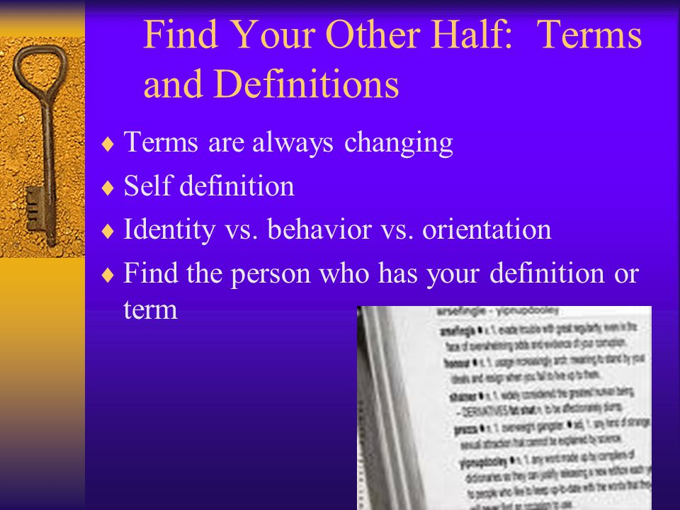 Find Your Other Half: Terms and Definitions  Terms are always changing  Self definition  Identity vs.