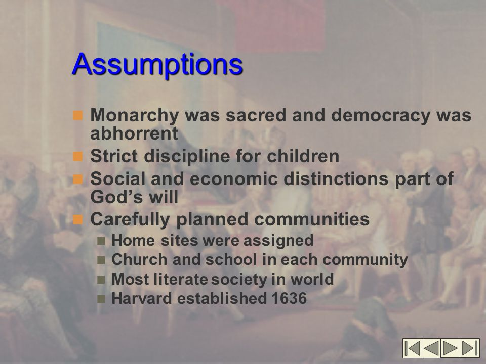Assumptions Monarchy was sacred and democracy was abhorrent Strict discipline for children Social and economic distinctions part of God's will Careful