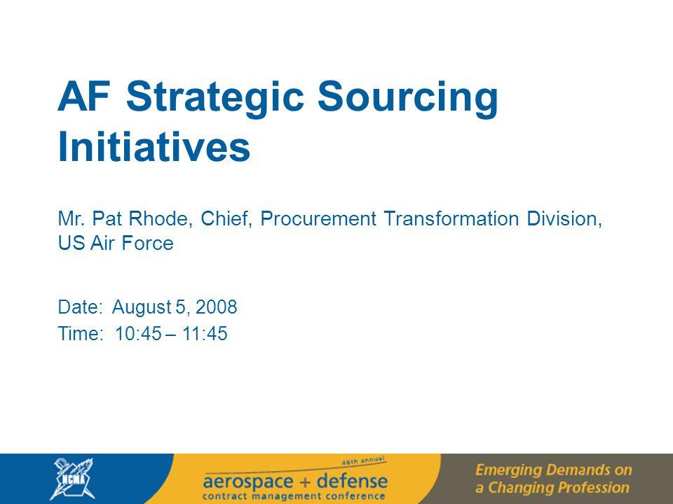 3 Outline DoD and Strategic Sourcing Strategic Sourcing Model AF Initiatives –Commodity Councils –AF Results –Installation Acquisition Transformation Emerging Demands Questions