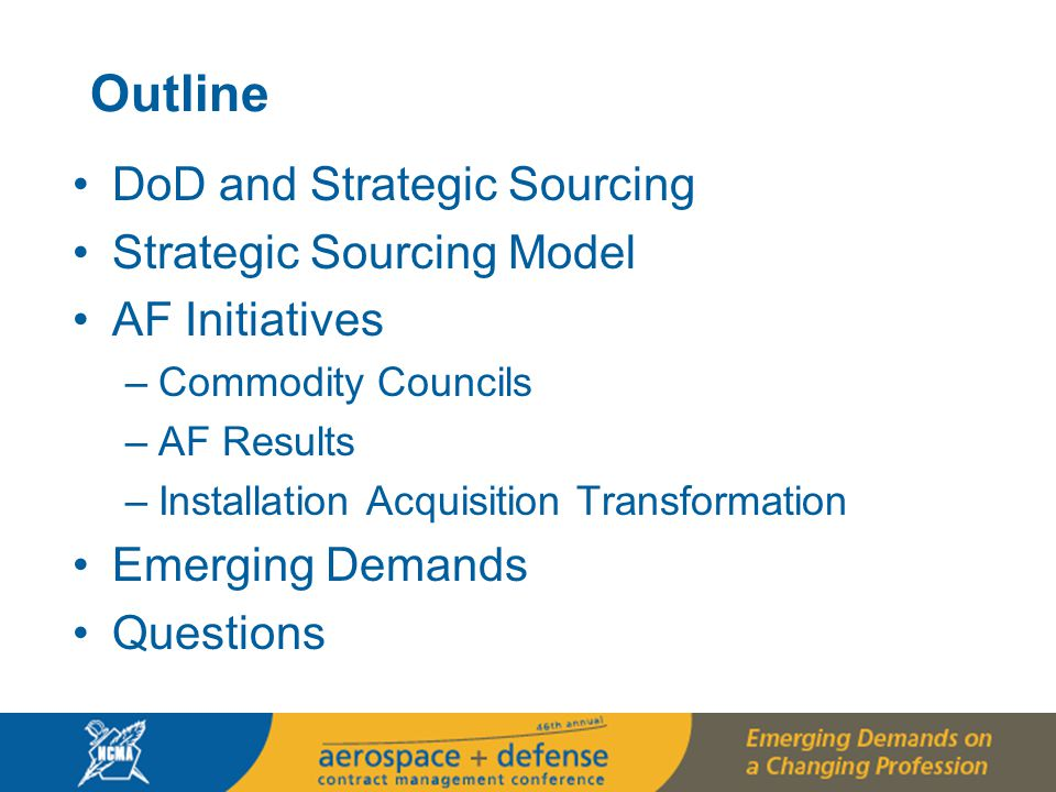 4 DoD and Strategic Sourcing Strategic sourcing is mandated by the OMB and is identified by GAO as a best practice The Department of Defense (DoD) is one of the largest, most complex purchasing organizations in the world exceeding $300 billion in FY07 Lack of coordination across Contracting Activities has resulted in a proliferation of duplicative efforts and lack of efficiency in a strained budget environment Understand HOW and WHERE it is spending its procurement dollars.