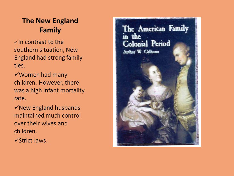 The New England Family In contrast to the southern situation, New England had strong family ties.