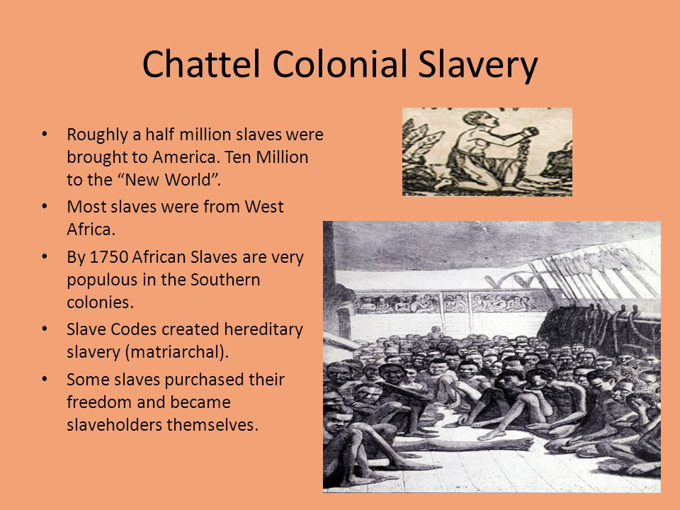 Chattel Colonial Slavery Roughly a half million slaves were brought to America.