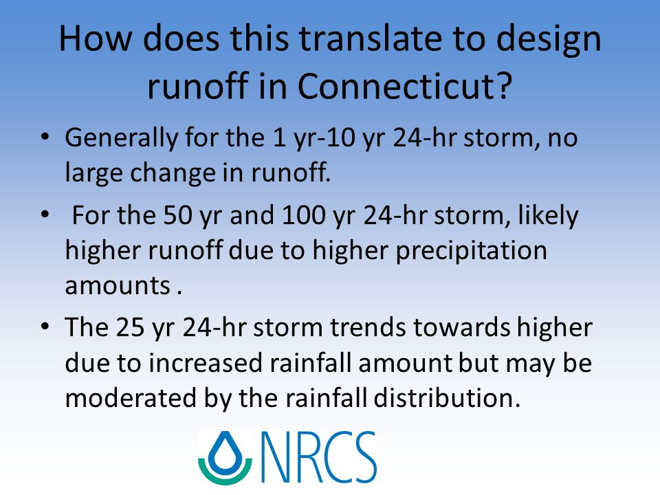 How does this translate to design runoff in Connecticut? Generally for the 1 yr-10 yr 24-hr storm, no large change in runoff. For the 50 yr and 100 yr