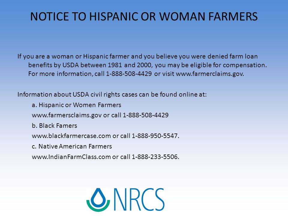 NOTICE TO HISPANIC OR WOMAN FARMERS If you are a woman or Hispanic farmer and you believe you were denied farm loan benefits by USDA between 1981 and