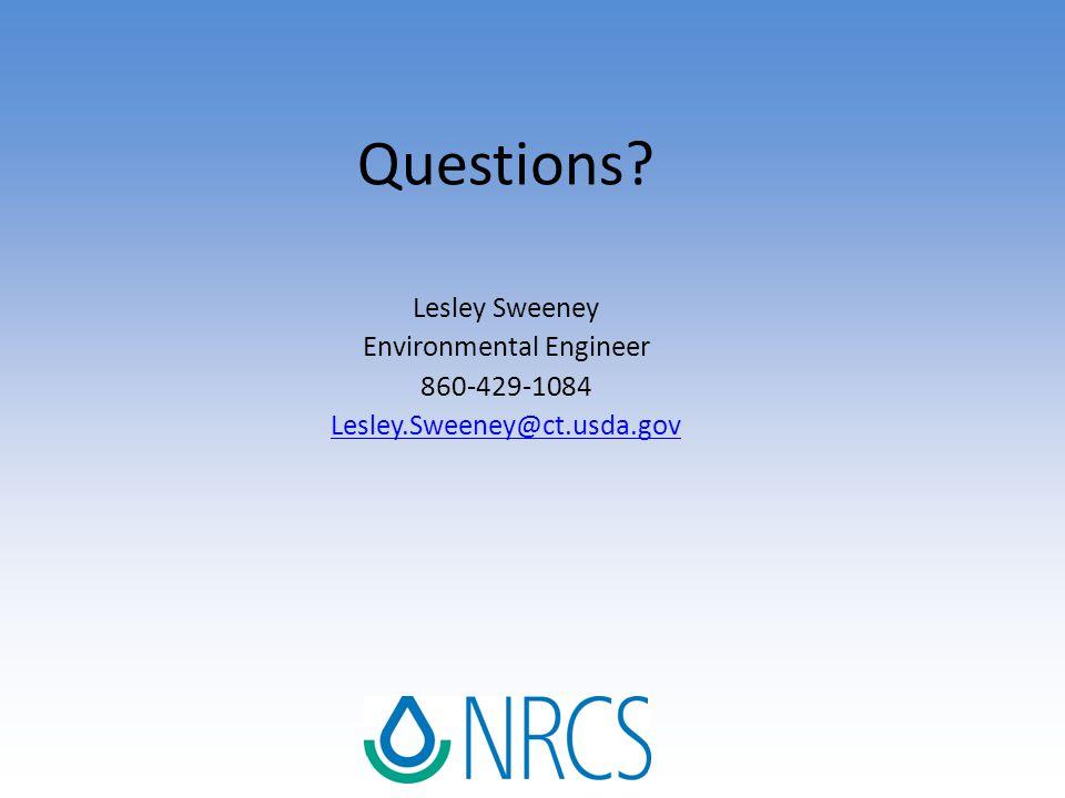 Questions? Lesley Sweeney Environmental Engineer 860-429-1084 Lesley.Sweeney@ct.usda.gov