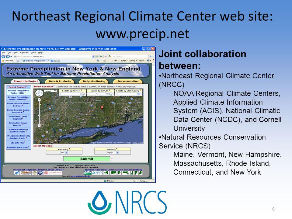 6 Northeast Regional Climate Center web site: www.precip.net Joint collaboration between: Northeast Regional Climate Center (NRCC) NOAA Regional Clima