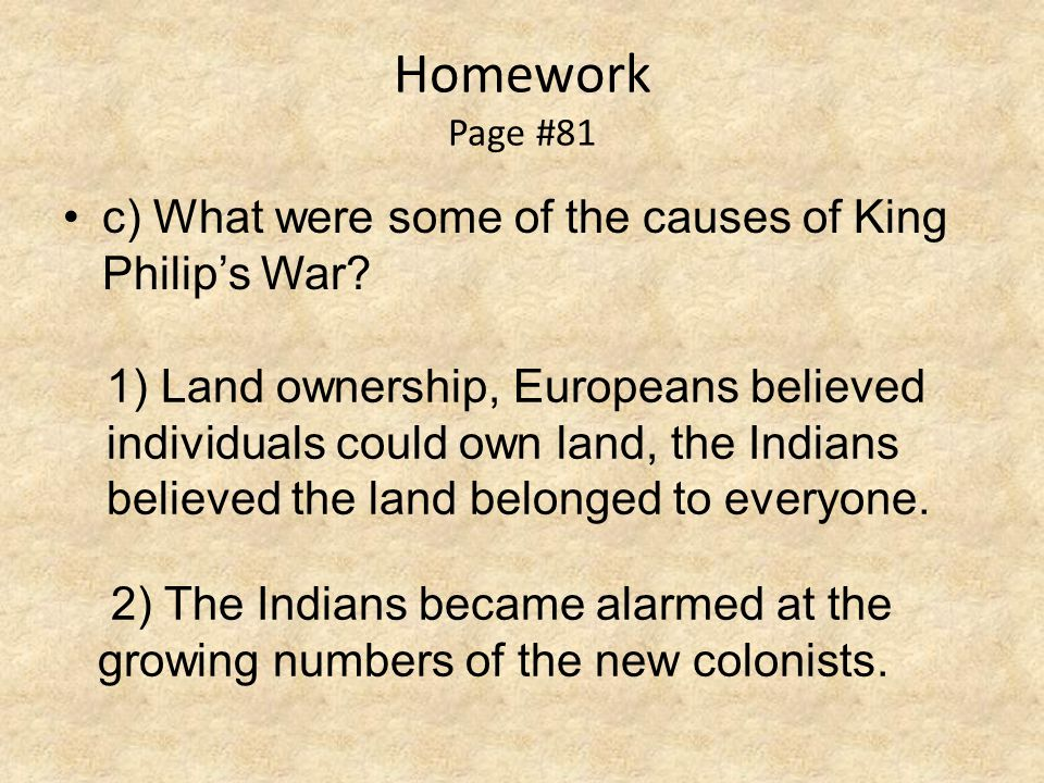 Homework Page #81 c) What were some of the causes of King Philip's War.