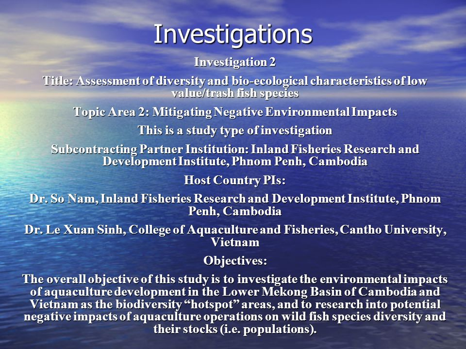 Investigations Investigation 2 Title: Assessment of diversity and bio-ecological characteristics of low value/trash fish species Topic Area 2: Mitigat