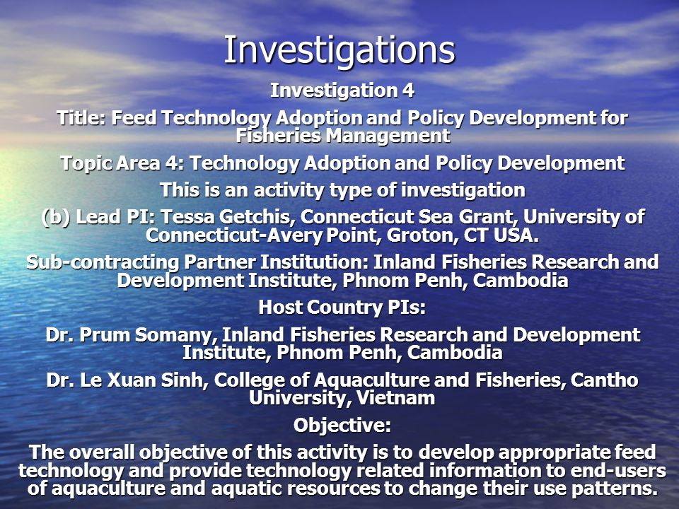 Investigations Investigation 4 Title: Feed Technology Adoption and Policy Development for Fisheries Management Topic Area 4: Technology Adoption and P
