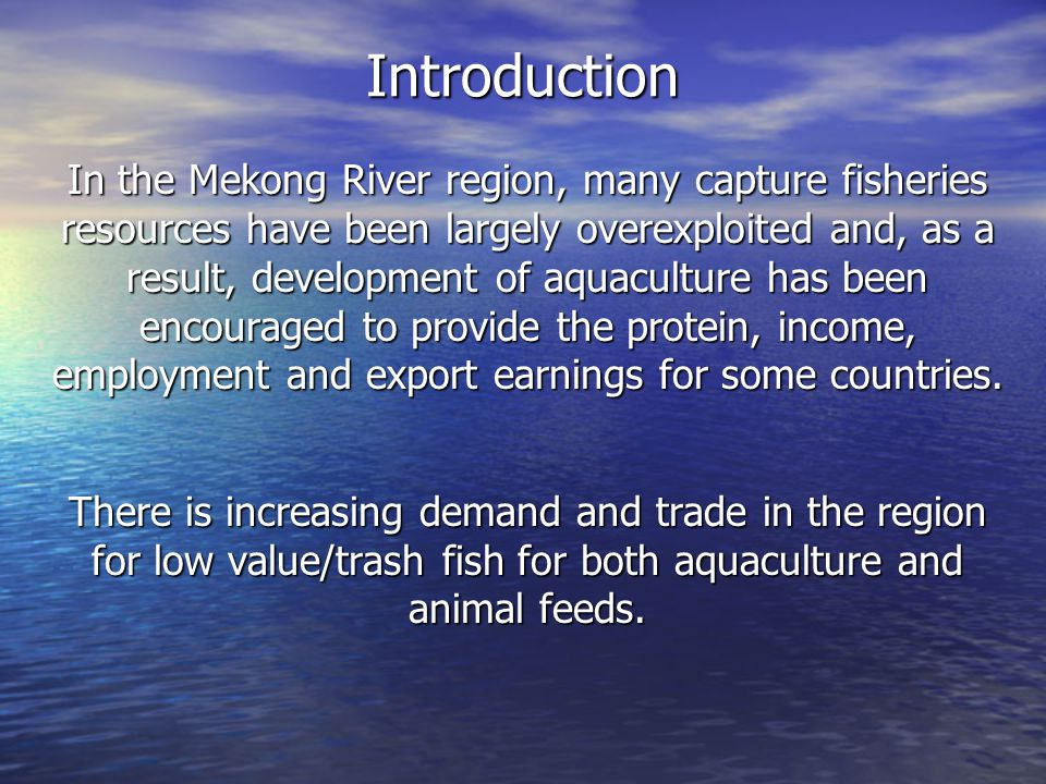 Introduction In the Mekong River region, many capture fisheries resources have been largely overexploited and, as a result, development of aquaculture
