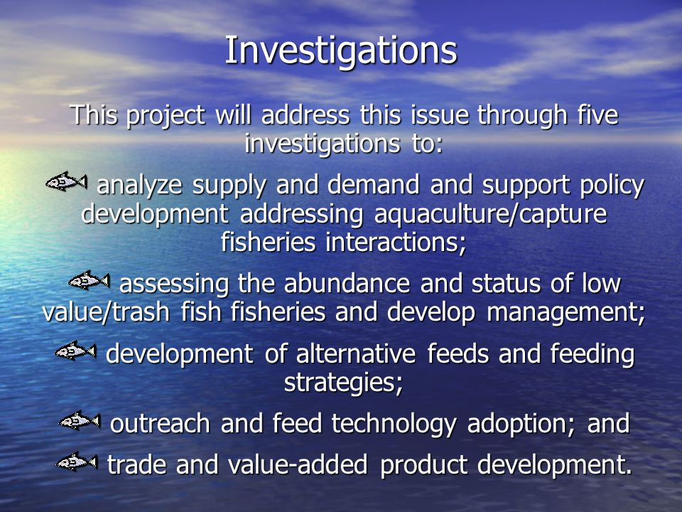 Investigations The focus of this project is equally on the aquaculture of carnivorous fish and the management of lower value/trash fish.