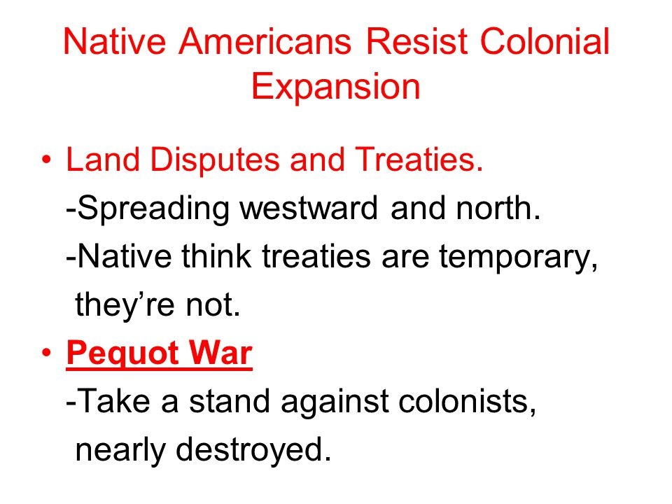 Native Americans Resist Colonial Expansion Land Disputes and Treaties.