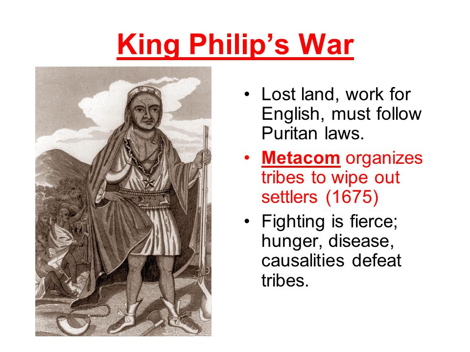 King Philip's War Lost land, work for English, must follow Puritan laws.