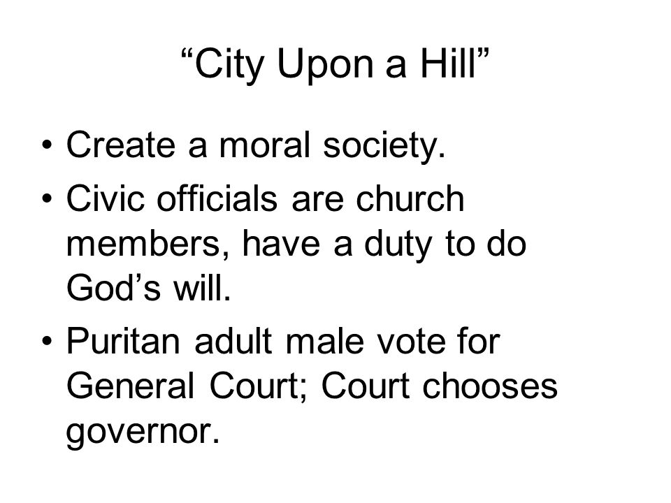 City Upon a Hill Create a moral society.