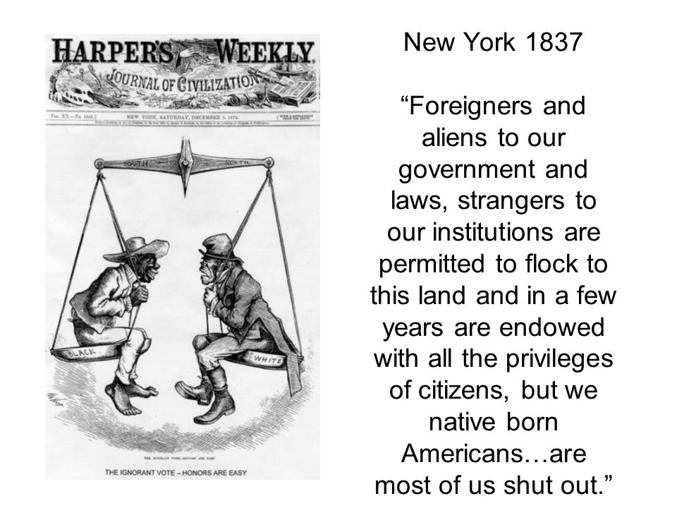 "New York 1837 ""Foreigners and aliens to our government and laws, strangers to our institutions are permitted to flock to this land and in a few years"
