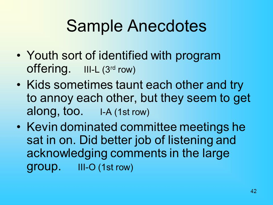 42 Sample Anecdotes Youth sort of identified with program offering. III-L (3 rd row) Kids sometimes taunt each other and try to annoy each other, but