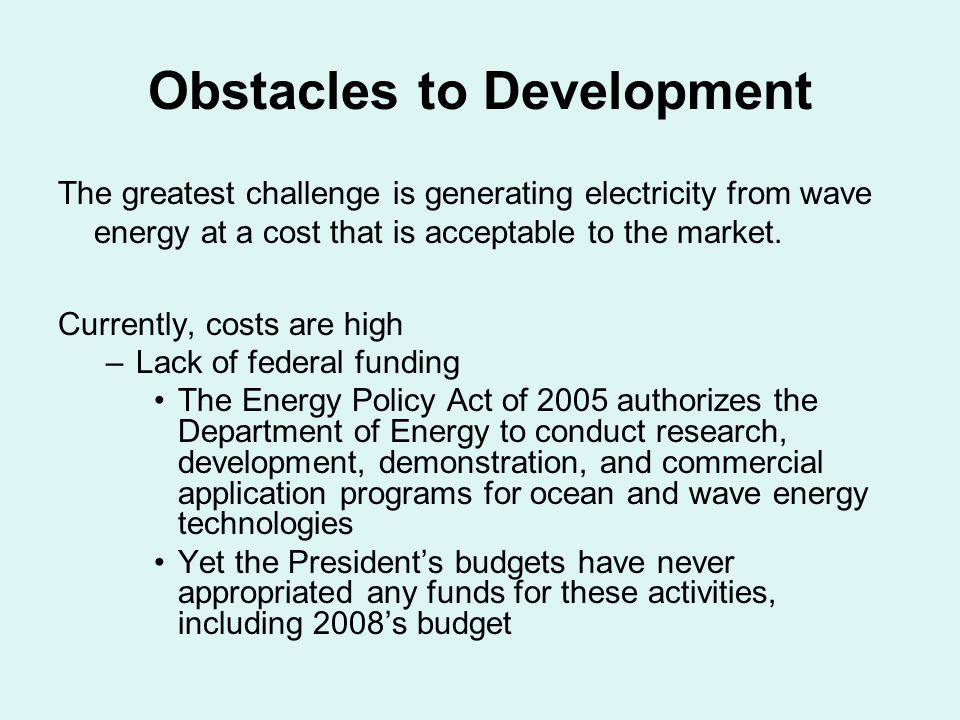 Obstacles to Development The greatest challenge is generating electricity from wave energy at a cost that is acceptable to the market.