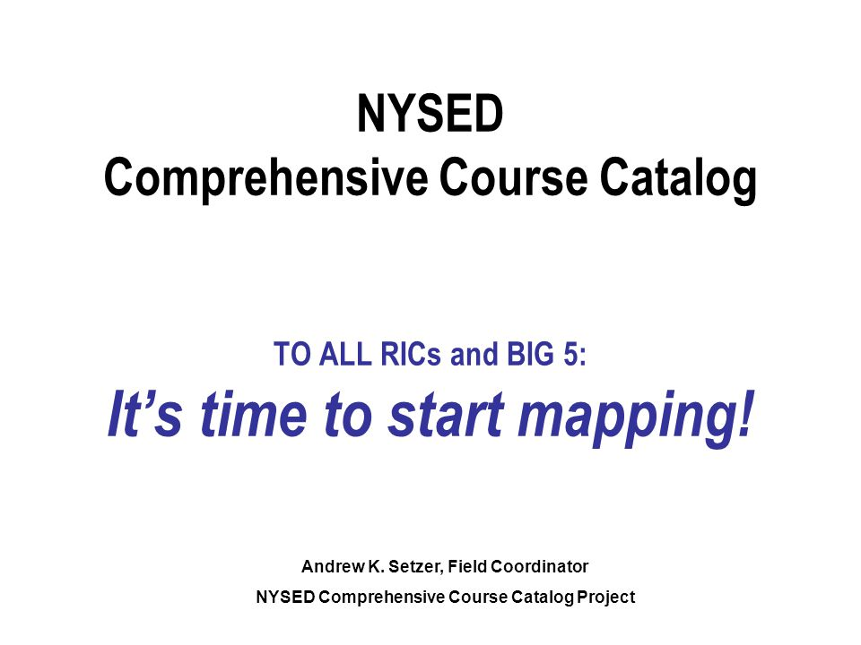 NYSED Comprehensive Course Catalog TO ALL RICs and BIG 5: It's time to start mapping.