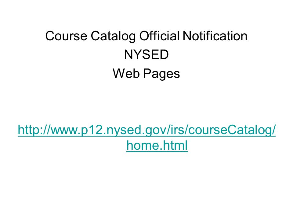 Course Catalog Official Notification NYSED Web Pages http://www.p12.nysed.gov/irs/courseCatalog/ home.html