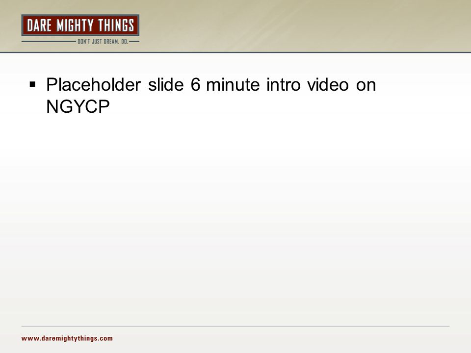  Placeholder slide 6 minute intro video on NGYCP