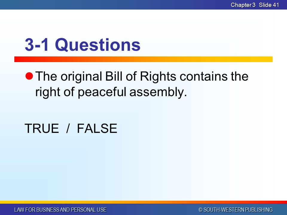 LAW FOR BUSINESS AND PERSONAL USE © SOUTH-WESTERN PUBLISHING Chapter 3Slide 40 3-1 Questions First