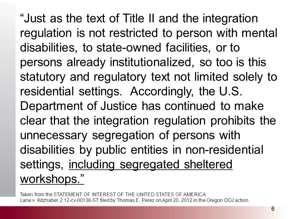 "6 ""Just as the text of Title II and the integration regulation is not restricted to person with mental disabilities, to state-owned facilities, or to"