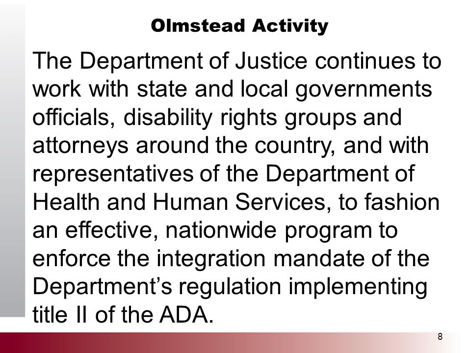 Olmstead Activity 8 The Department of Justice continues to work with state and local governments officials, disability rights groups and attorneys aro