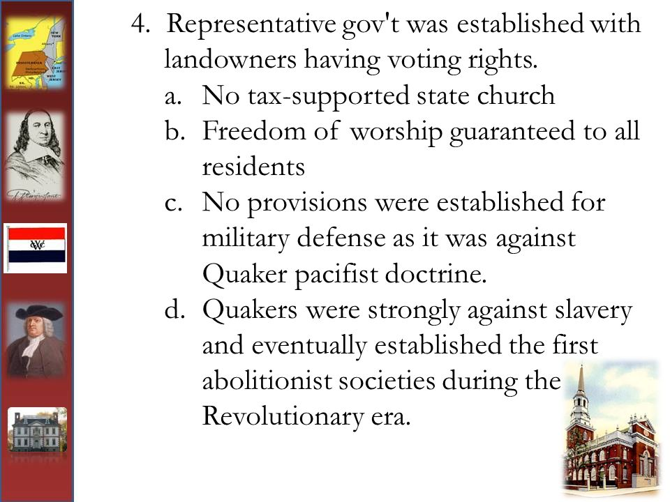 4. Representative gov't was established with landowners having voting rights. a.No tax-supported state church b.Freedom of worship guaranteed to all r