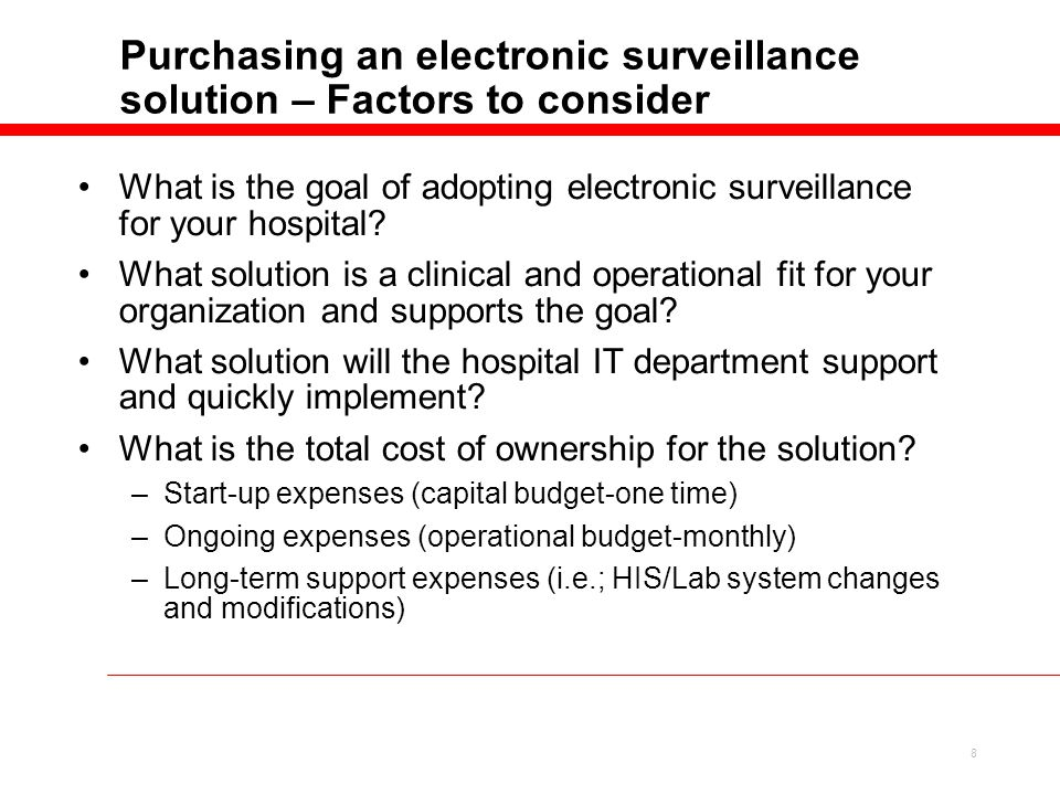 8 Purchasing an electronic surveillance solution – Factors to consider What is the goal of adopting electronic surveillance for your hospital.