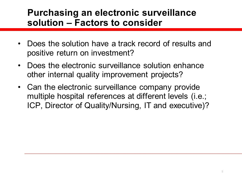 9 Purchasing an electronic surveillance solution – Factors to consider Does the solution have a track record of results and positive return on investment.