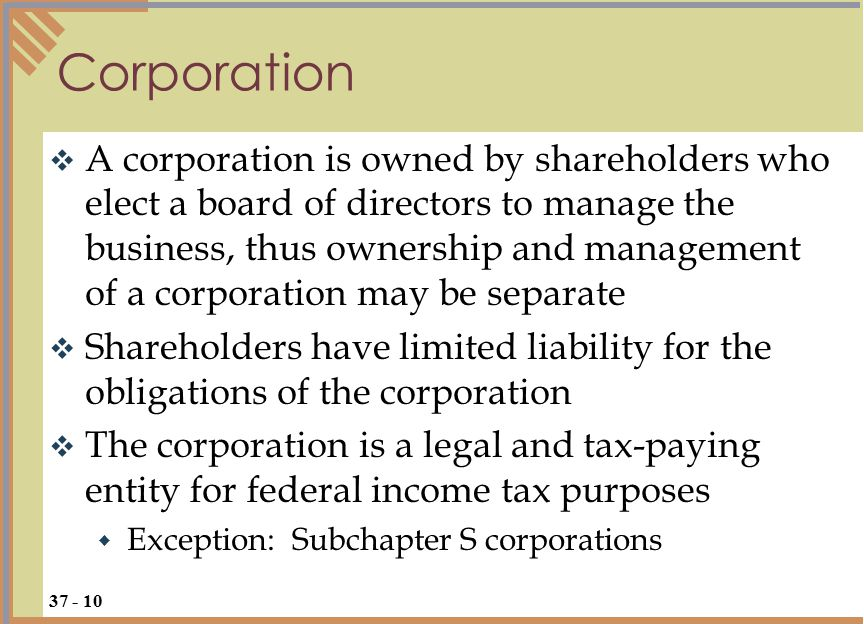  A corporation is owned by shareholders who elect a board of directors to manage the business, thus ownership and management of a corporation may be