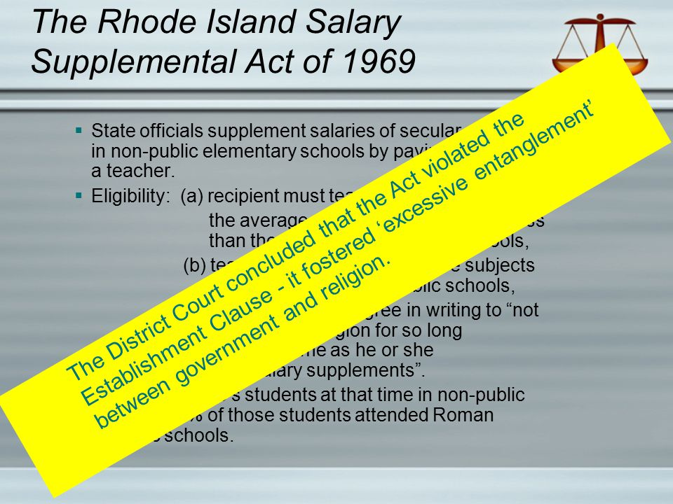 The Rhode Island Salary Supplemental Act of 1969  State officials supplement salaries of secular subjects in non-public elementary schools by paying