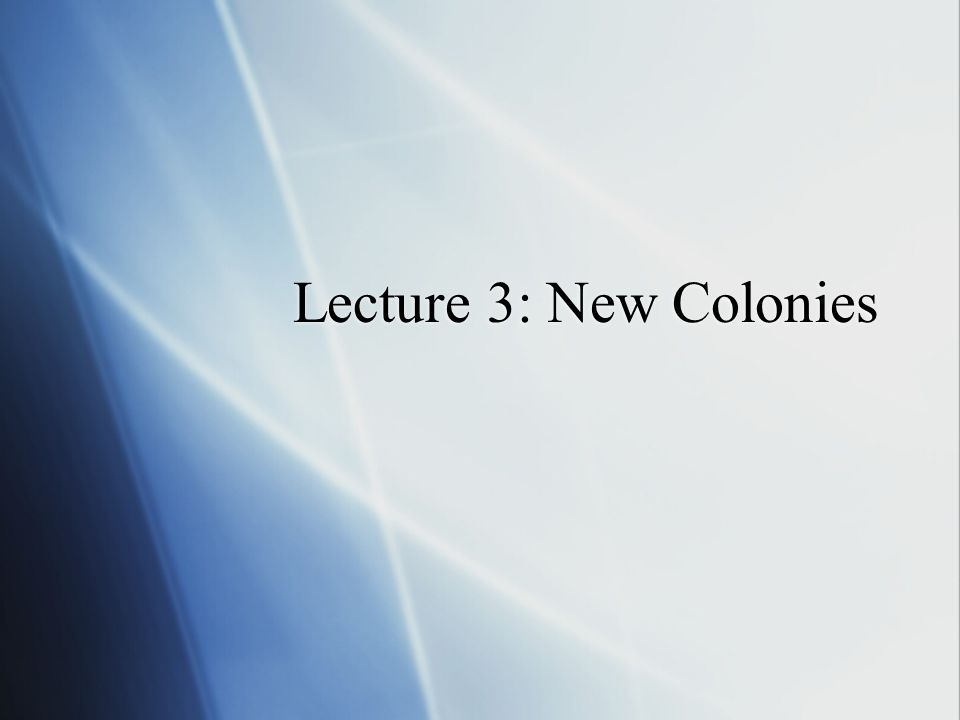 Lecture 3: New Colonies