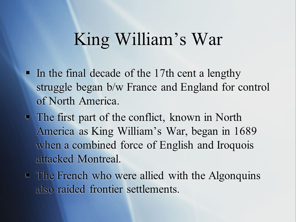 King William's War  In the final decade of the 17th cent a lengthy struggle began b/w France and England for control of North America.