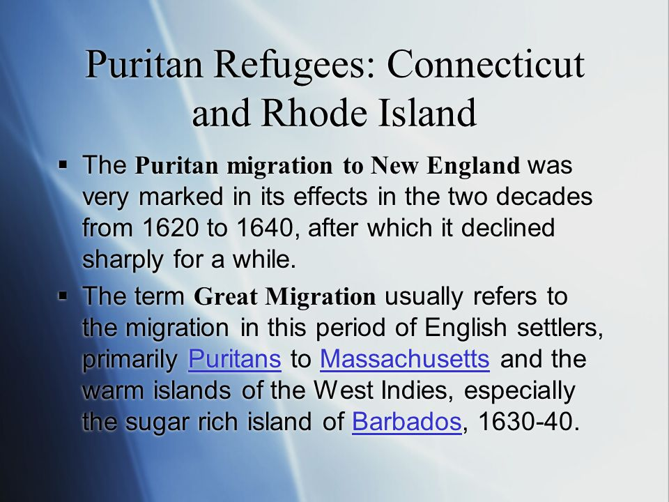 Puritan Refugees: Connecticut and Rhode Island  The Puritan migration to New England was very marked in its effects in the two decades from 1620 to 1640, after which it declined sharply for a while.